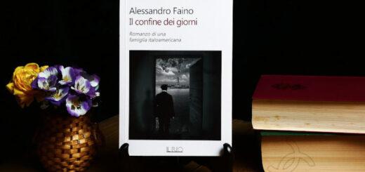 il confine dei giorni romanzo di una famiglia italoamericana di alessandro faino