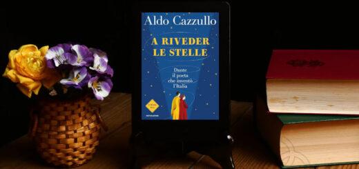 a riveder le stelle dante il poeta che inventò l'italia saggio di aldo cazzullo edito da mondadori