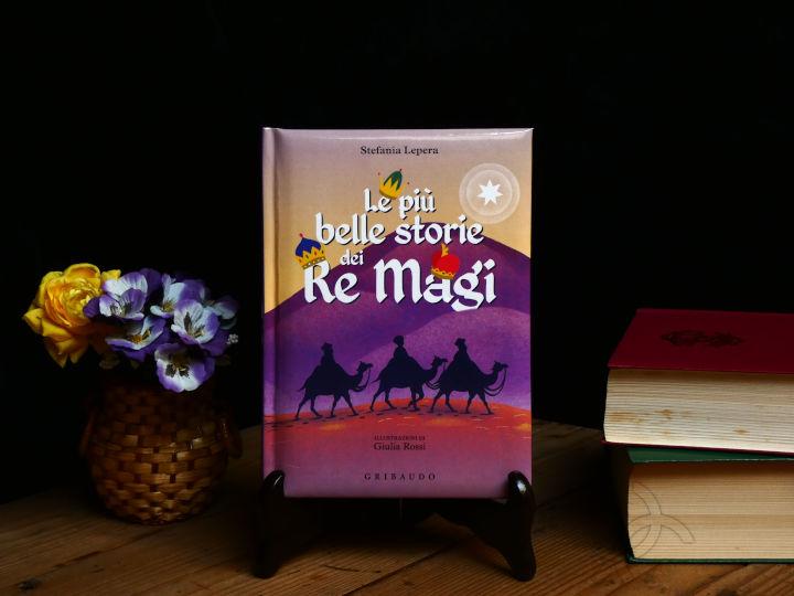 le più belle storie dei re magi libro per bambini di stefania lepera edito da gribaudo